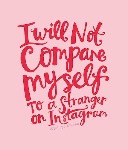 I Will Not Compare Myself To A Stranger On Instagram - Emily Coxhead