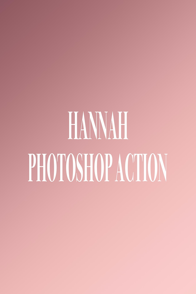 Hannah Photoshop Action / Preset - VALENCIA PHOTOGRAPHY