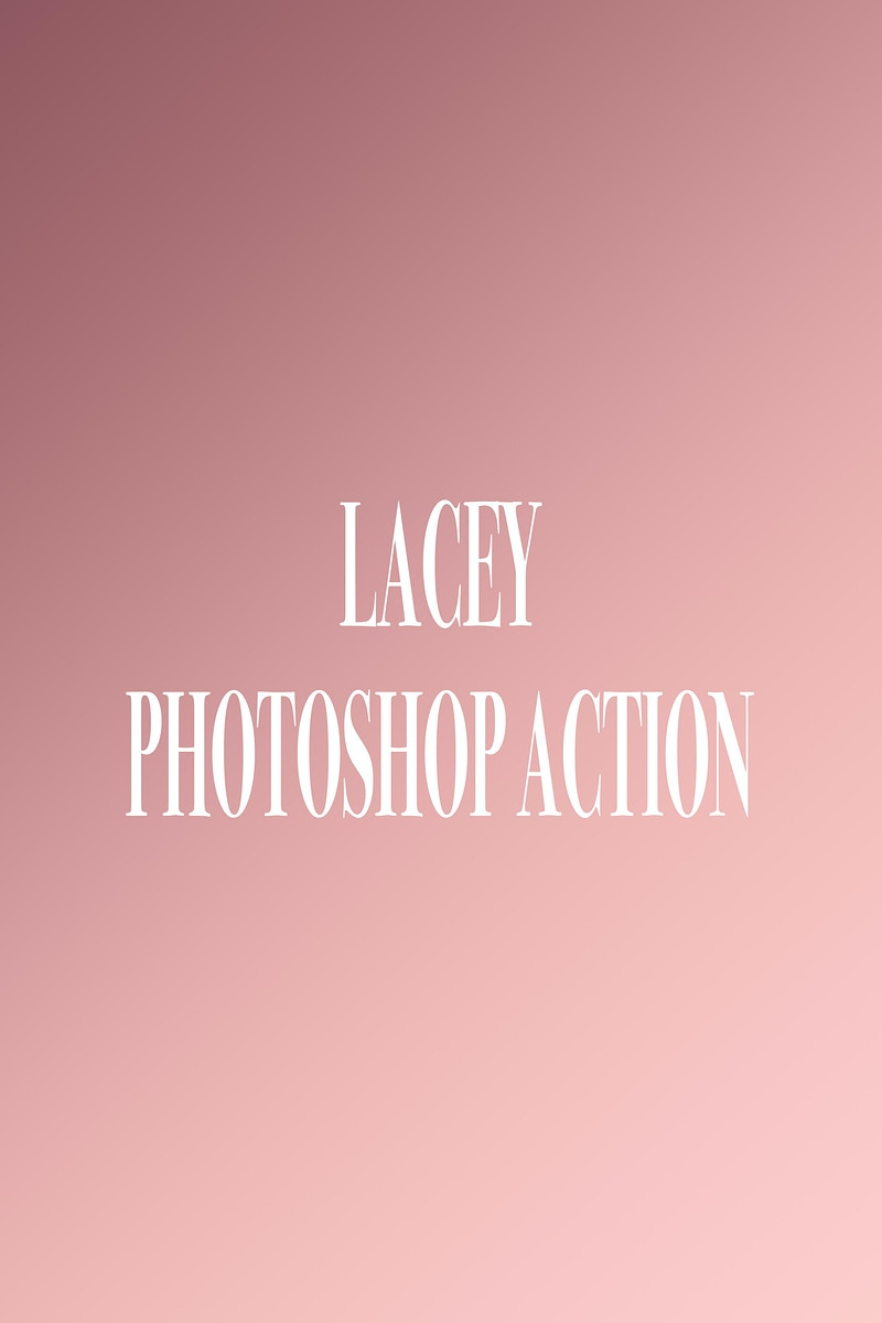 Lacey Photoshop Action / Preset - VALENCIA PHOTOGRAPHY