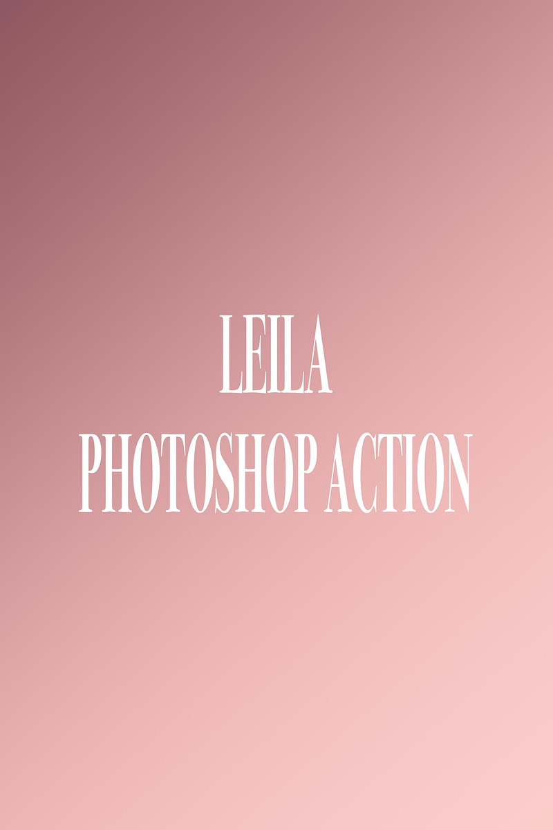 Leila Photoshop Action / Preset - VALENCIA PHOTOGRAPHY